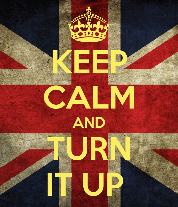 KEEP CALM AND TURN IT UP