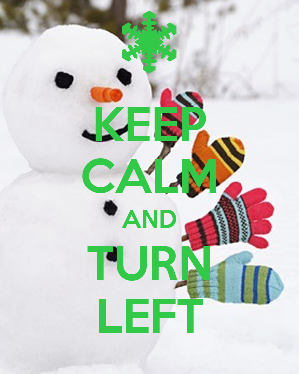 KEEP CALM AND TURN LEFT