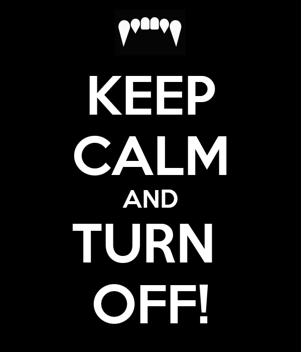 KEEP CALM AND TURN  OFF!