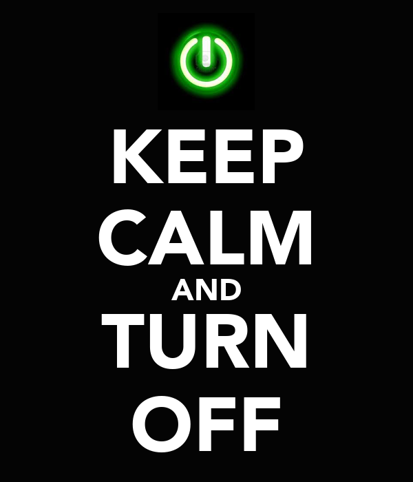 KEEP CALM AND TURN OFF