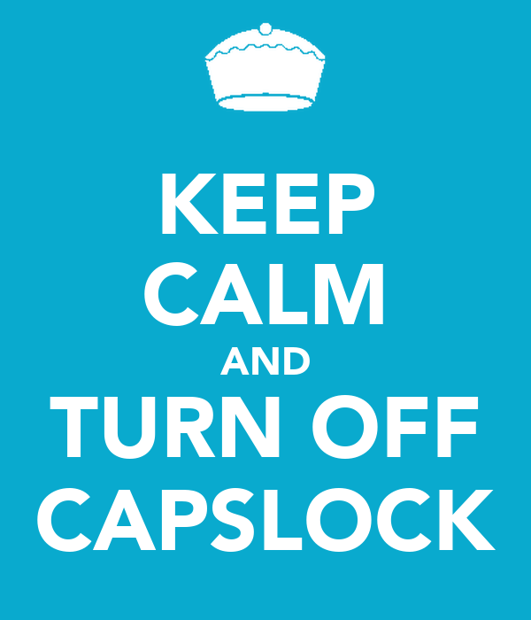 KEEP CALM AND TURN OFF CAPSLOCK
