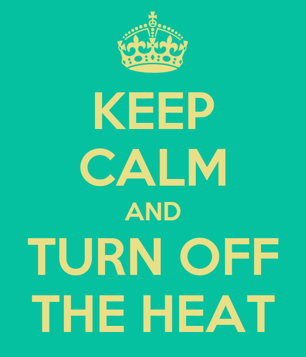 Keep Calm And Turn Off The Heat Poster Ronny Keep Calm