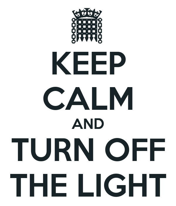 KEEP CALM AND TURN OFF THE LIGHT