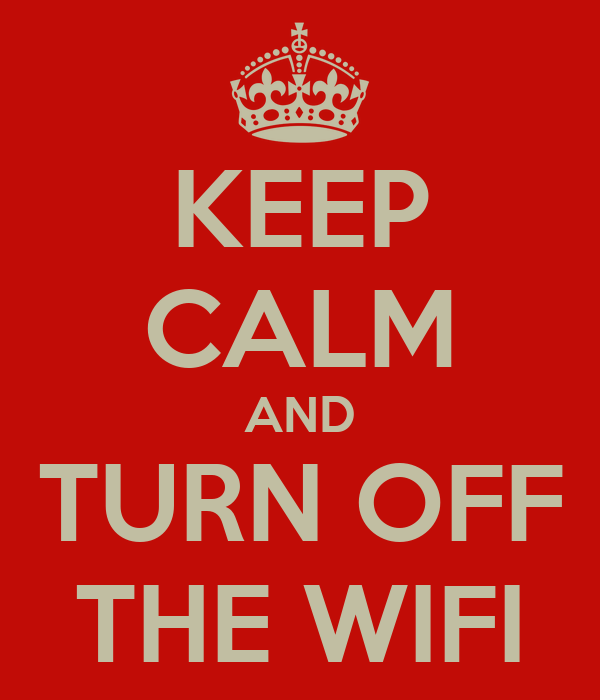 KEEP CALM AND TURN OFF THE WIFI