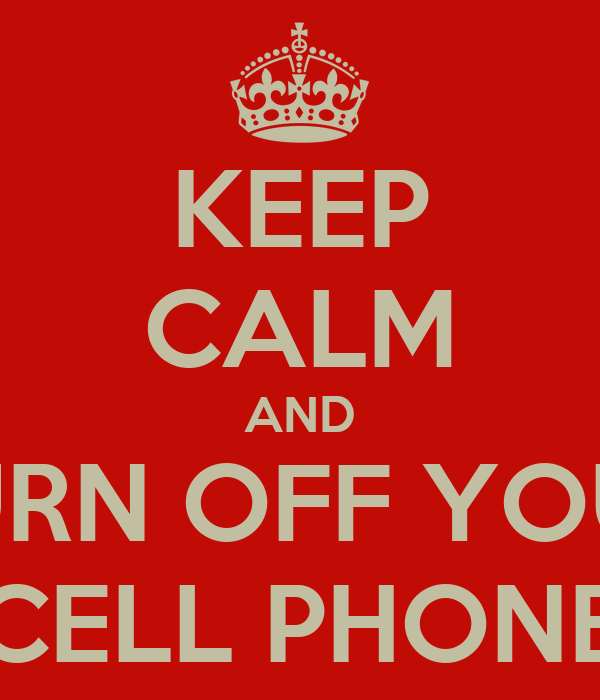 KEEP CALM AND TURN OFF YOUR CELL PHONE