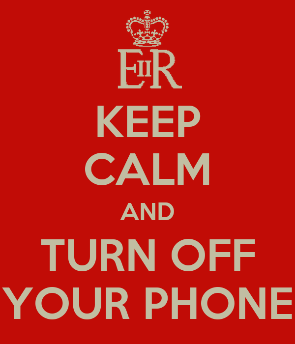 KEEP CALM AND TURN OFF YOUR PHONE