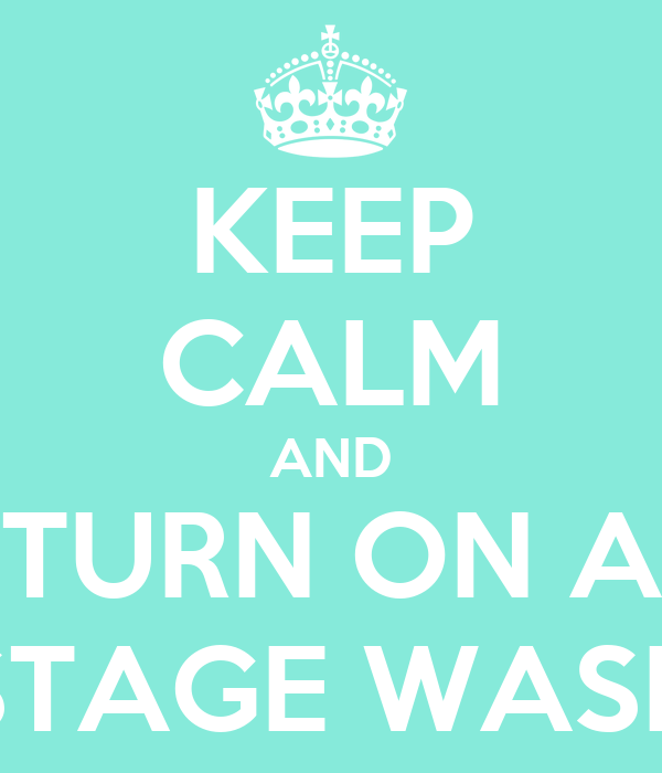 KEEP CALM AND TURN ON A STAGE WASH