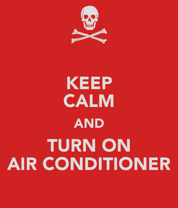 KEEP CALM AND TURN ON AIR CONDITIONER