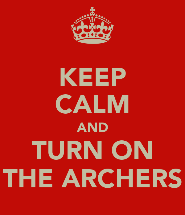 KEEP CALM AND TURN ON THE ARCHERS