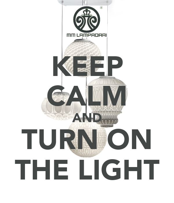 KEEP CALM AND TURN ON THE LIGHT
