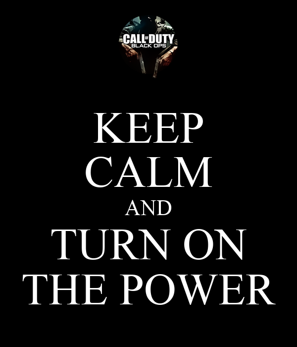 KEEP CALM AND TURN ON THE POWER