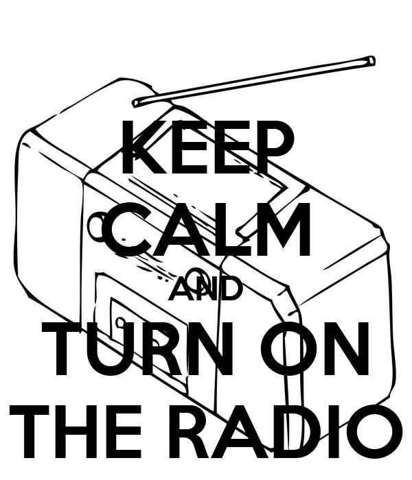 KEEP CALM AND TURN ON THE RADIO