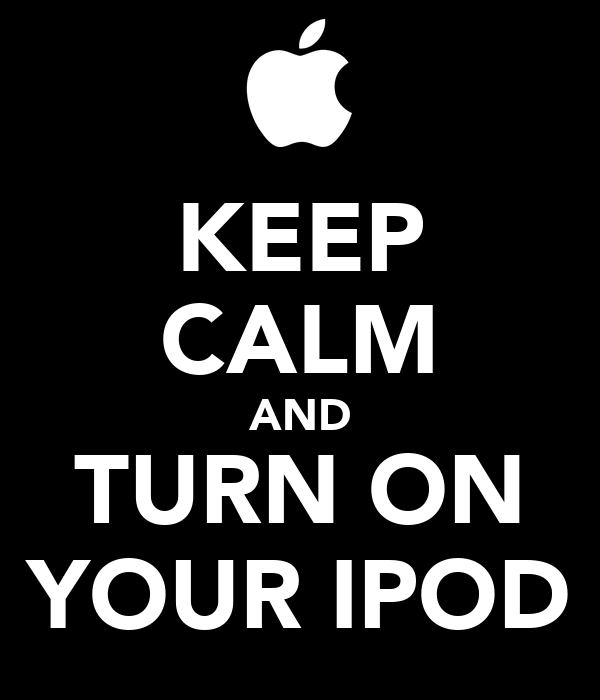 KEEP CALM AND TURN ON YOUR IPOD