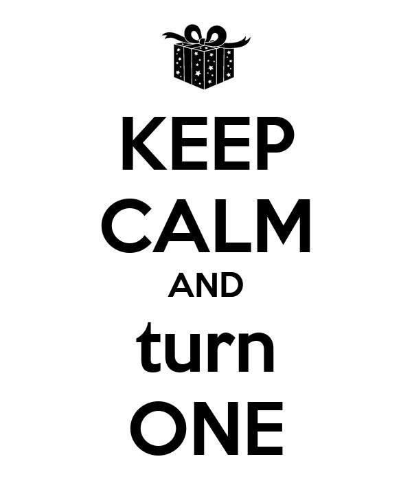 KEEP CALM AND turn ONE