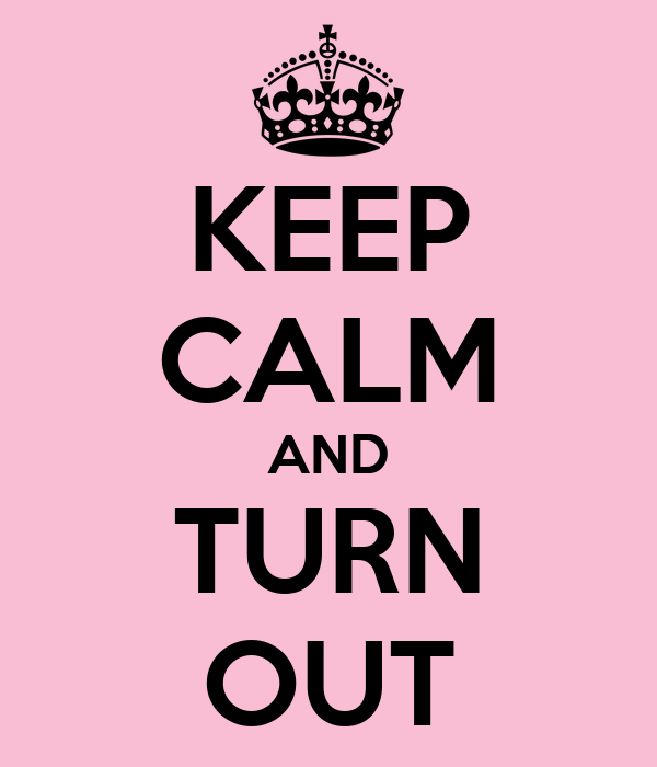 KEEP CALM AND TURN OUT