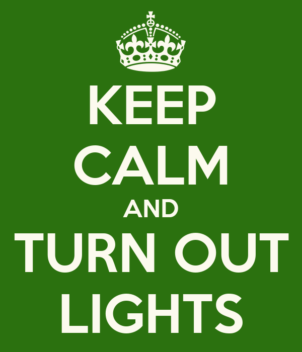 KEEP CALM AND TURN OUT LIGHTS