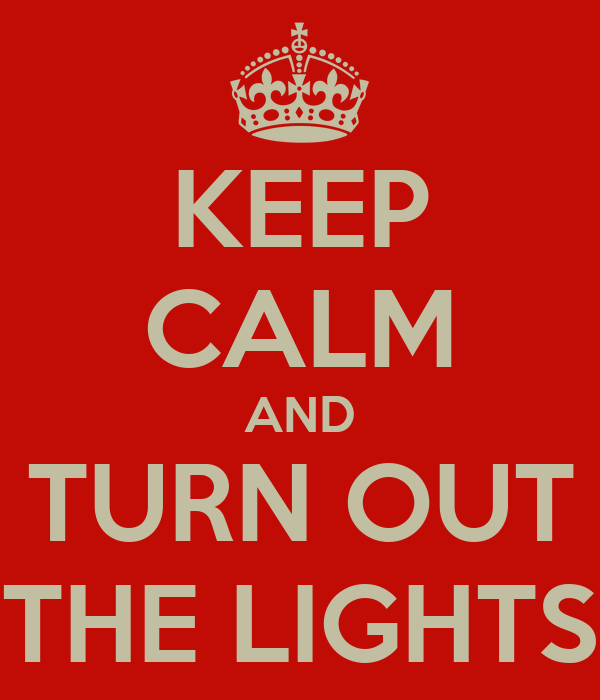 KEEP CALM AND TURN OUT THE LIGHTS