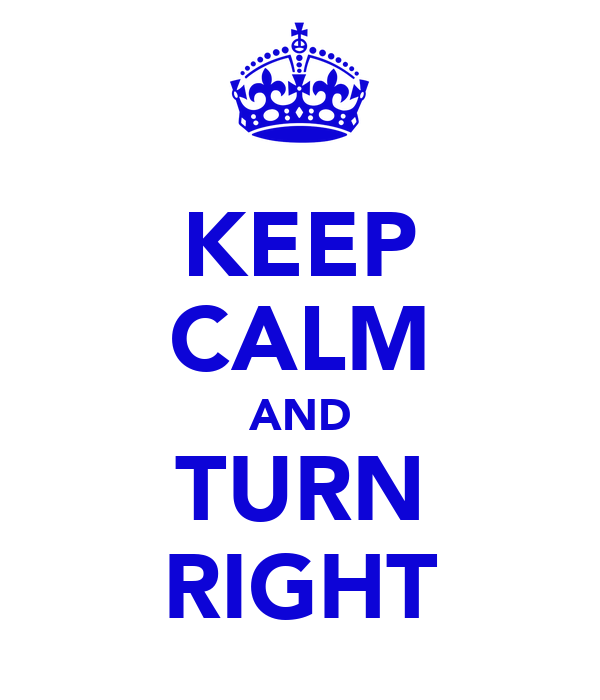 KEEP CALM AND TURN RIGHT
