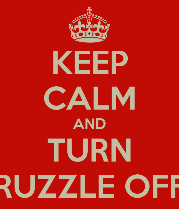 KEEP CALM AND TURN RUZZLE OFF