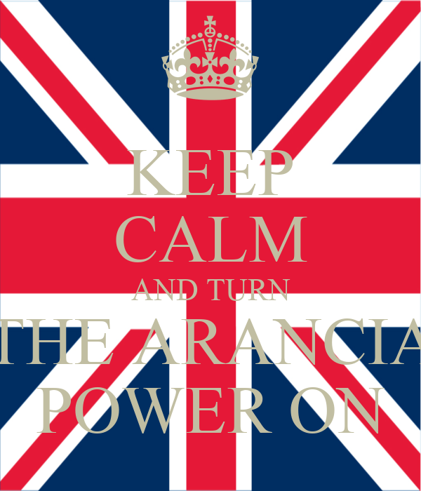 KEEP CALM AND TURN THE ARANCIA POWER ON