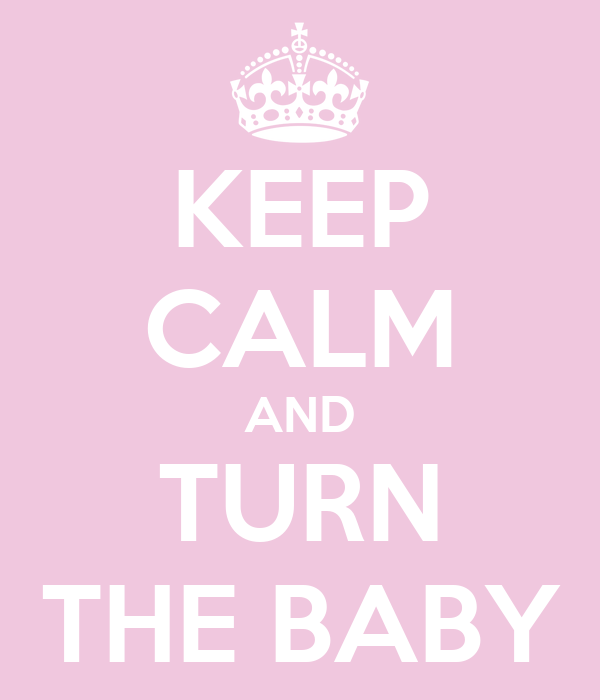KEEP CALM AND TURN THE BABY