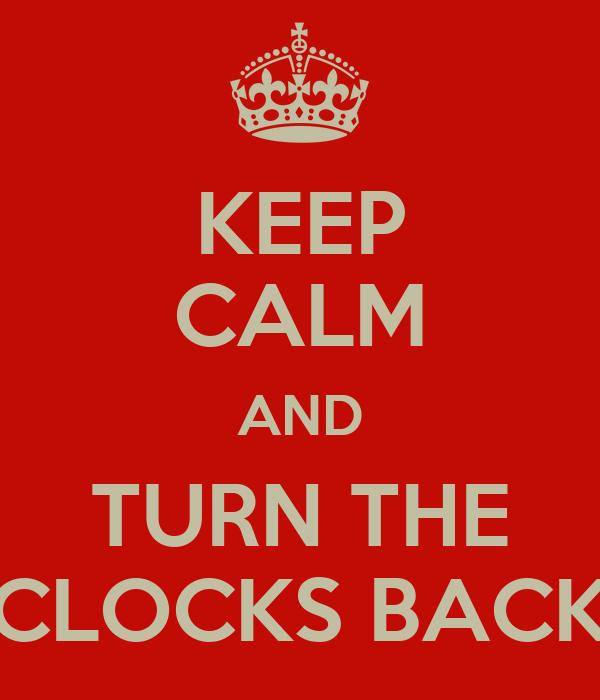 KEEP CALM AND TURN THE CLOCKS BACK