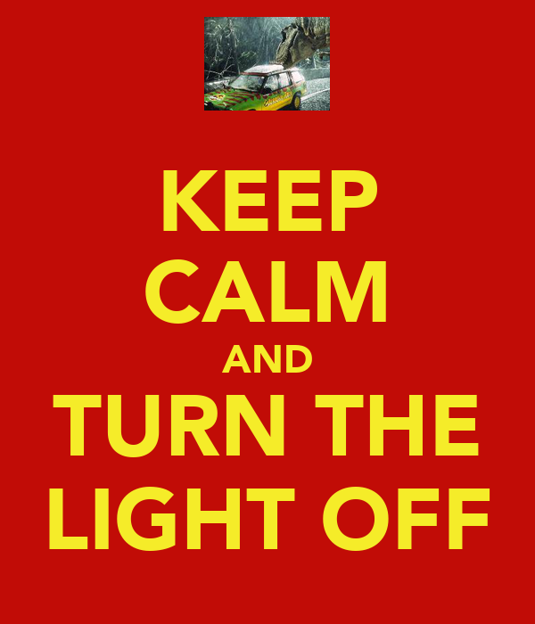 KEEP CALM AND TURN THE LIGHT OFF
