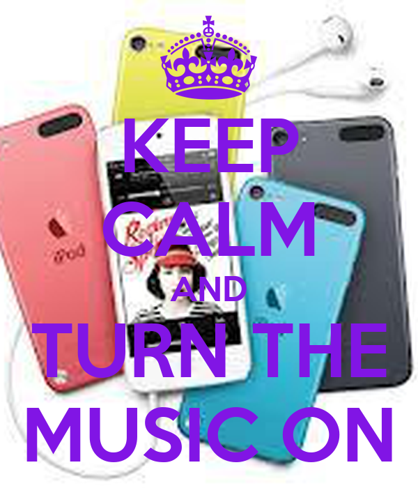KEEP CALM AND TURN THE MUSIC ON