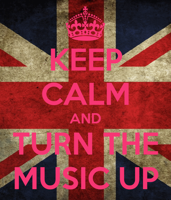 KEEP CALM AND TURN THE MUSIC UP