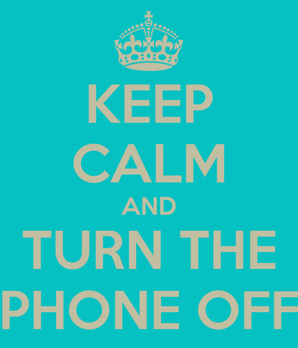 KEEP CALM AND TURN THE PHONE OFF