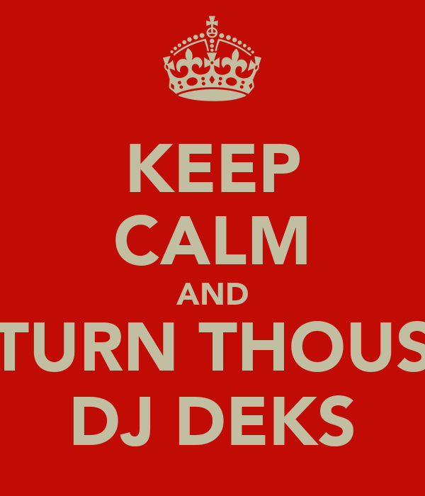 KEEP CALM AND TURN THOUS DJ DEKS
