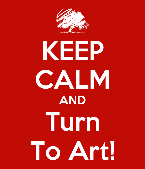 KEEP CALM AND Turn To Art!