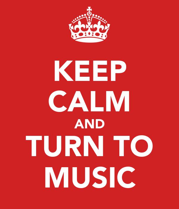 KEEP CALM AND TURN TO MUSIC