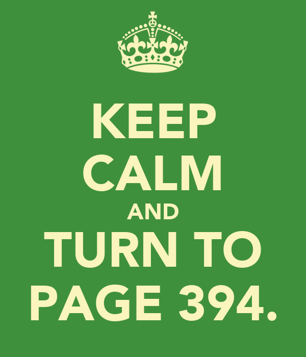 KEEP CALM AND TURN TO PAGE 394.