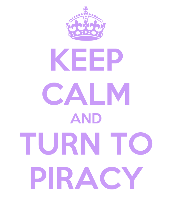 KEEP CALM AND TURN TO PIRACY