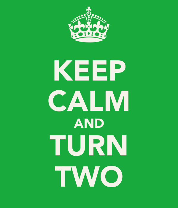 KEEP CALM AND TURN TWO
