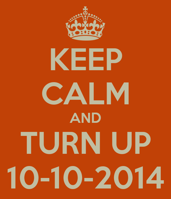 KEEP CALM AND TURN UP 10-10-2014