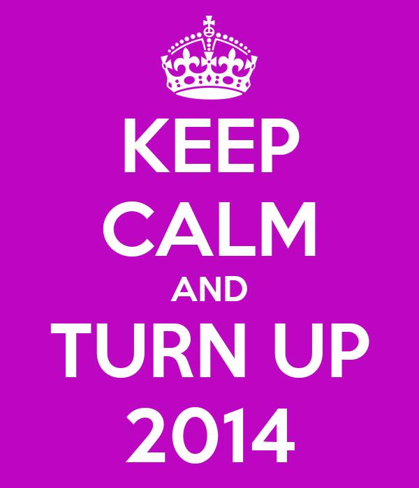 KEEP CALM AND TURN UP 2014