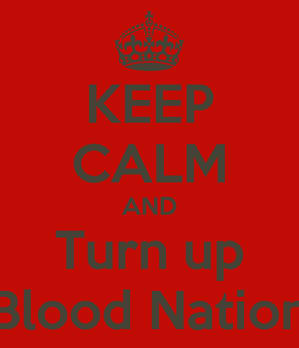 KEEP CALM AND Turn up Blood Nation