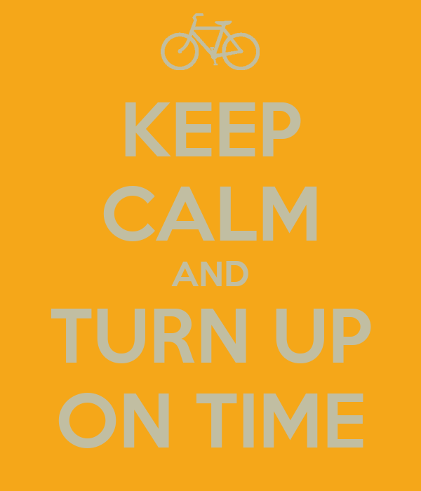 KEEP CALM AND TURN UP ON TIME