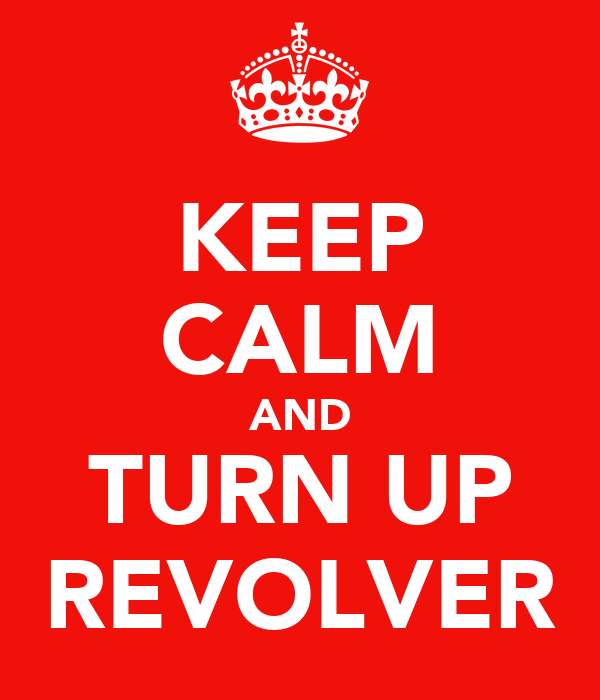 KEEP CALM AND TURN UP REVOLVER
