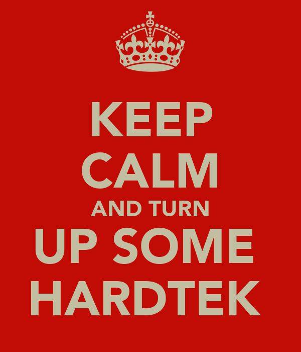KEEP CALM AND TURN UP SOME  HARDTEK