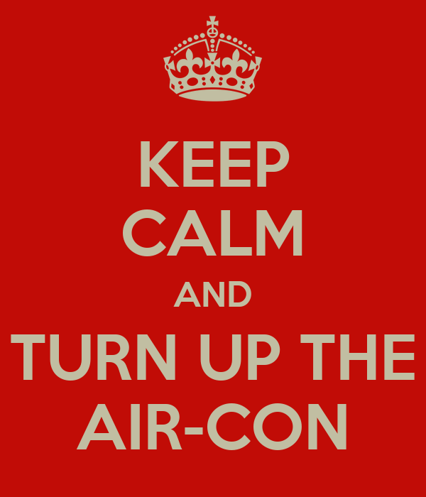 KEEP CALM AND TURN UP THE AIR-CON