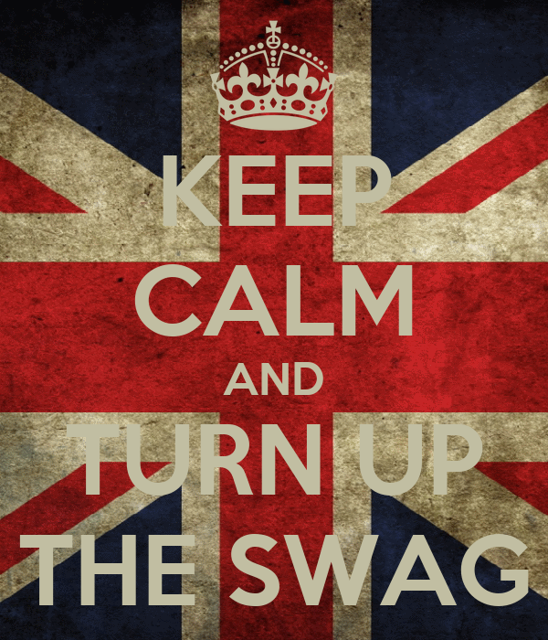 KEEP CALM AND TURN UP THE SWAG