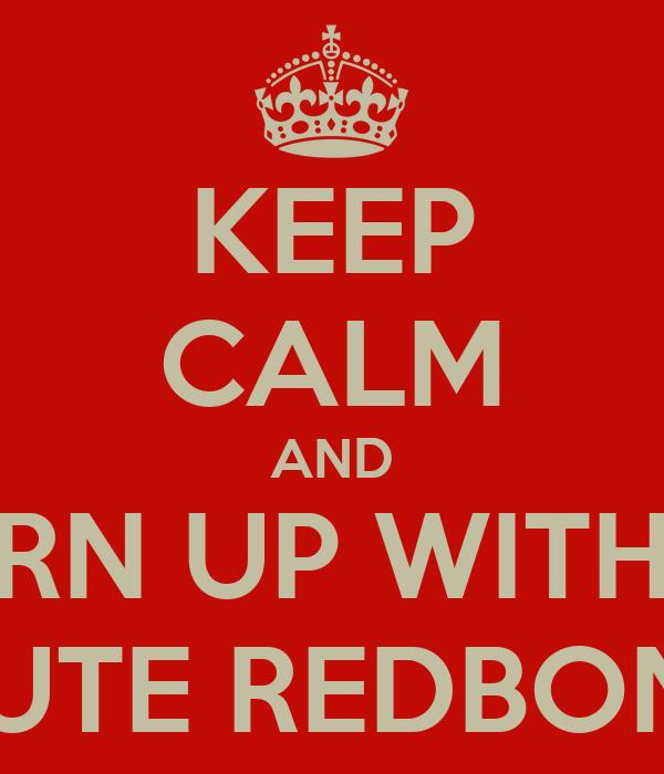 KEEP CALM AND TURN UP WITH A  CUTE REDBONE