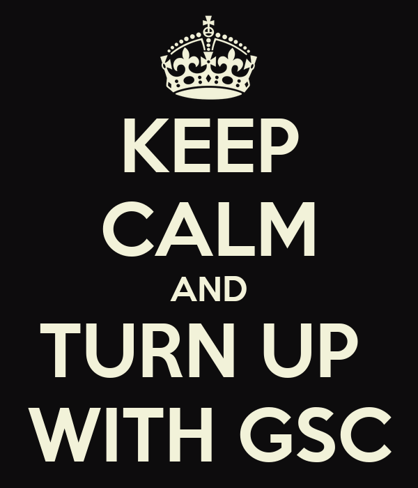 KEEP CALM AND TURN UP  WITH GSC