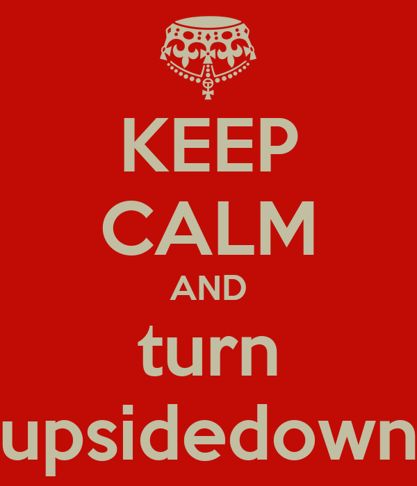 KEEP CALM AND turn upsidedown
