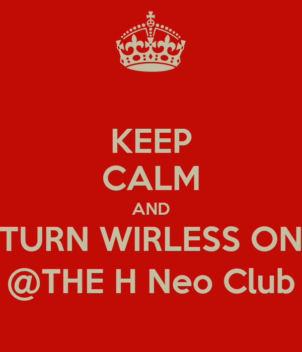 KEEP CALM AND TURN WIRLESS ON @THE H Neo Club
