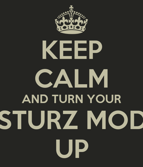 KEEP CALM AND TURN YOUR ABSTURZ MODUS UP