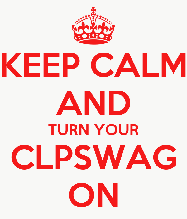KEEP CALM AND TURN YOUR CLPSWAG ON
